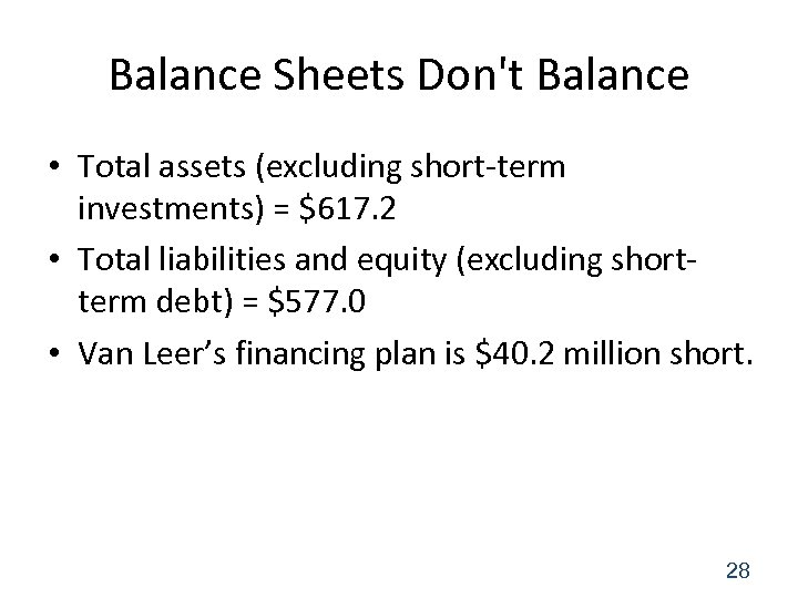 Balance Sheets Don't Balance • Total assets (excluding short-term investments) = $617. 2 •