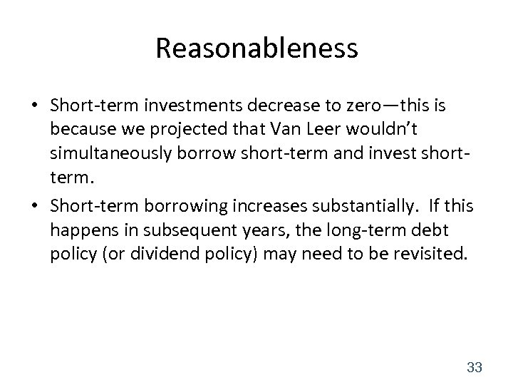 Reasonableness • Short-term investments decrease to zero—this is because we projected that Van Leer