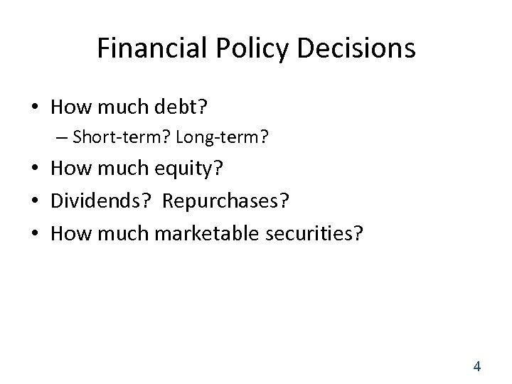 Financial Policy Decisions • How much debt? – Short-term? Long-term? • How much equity?