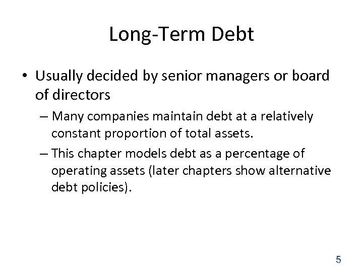 Long-Term Debt • Usually decided by senior managers or board of directors – Many