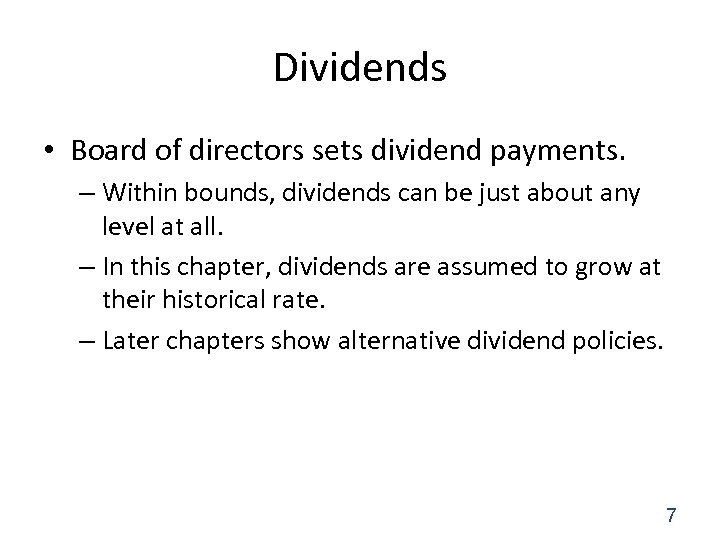Dividends • Board of directors sets dividend payments. – Within bounds, dividends can be