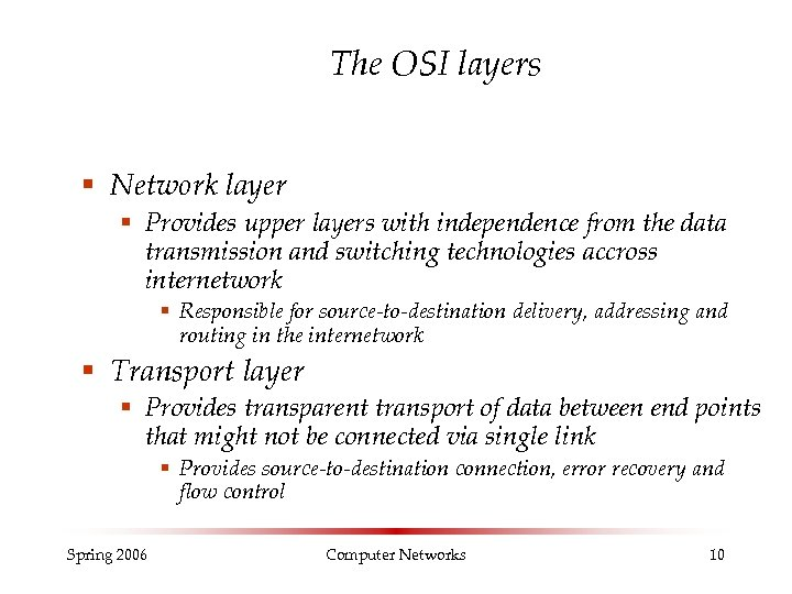 The OSI layers § Network layer § Provides upper layers with independence from the