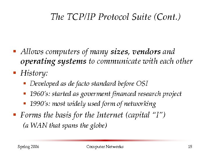 The TCP/IP Protocol Suite (Cont. ) § Allows computers of many sizes, vendors and