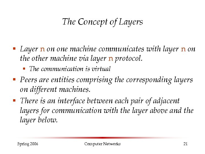 The Concept of Layers § Layer n on one machine communicates with layer n