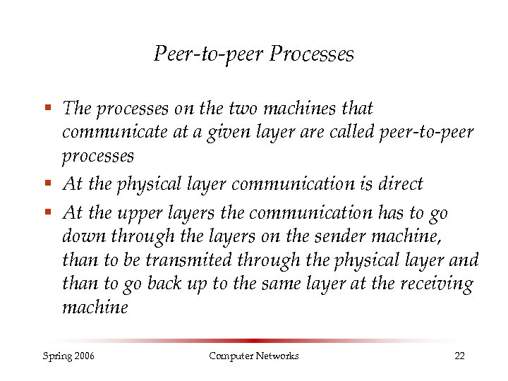 Peer-to-peer Processes § The processes on the two machines that communicate at a given