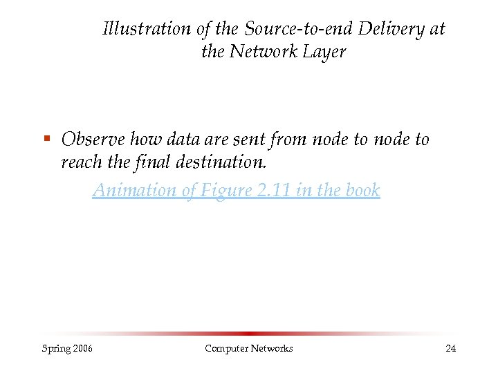 Illustration of the Source-to-end Delivery at the Network Layer § Observe how data are