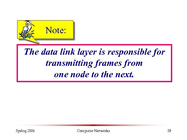 Note: The data link layer is responsible for transmitting frames from one node to