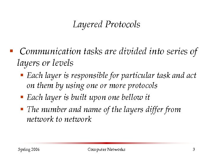 Layered Protocols § Communication tasks are divided into series of layers or levels §