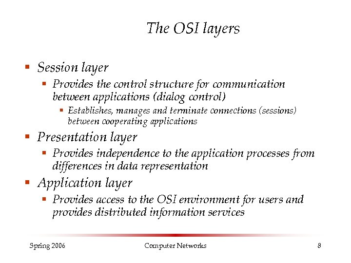 The OSI layers § Session layer § Provides the control structure for communication between