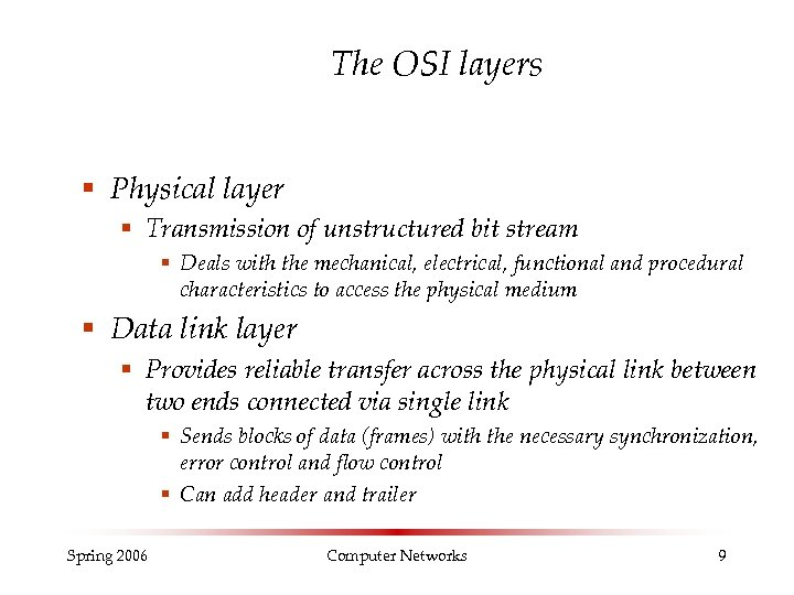 The OSI layers § Physical layer § Transmission of unstructured bit stream § Deals