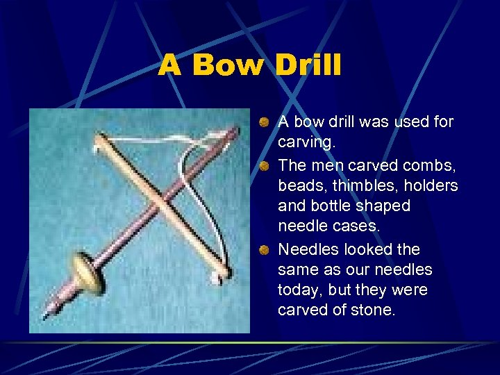 A Bow Drill A bow drill was used for carving. The men carved combs,