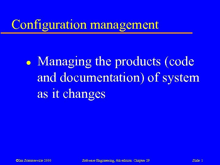 Configuration management l Managing the products (code and documentation) of system as it changes