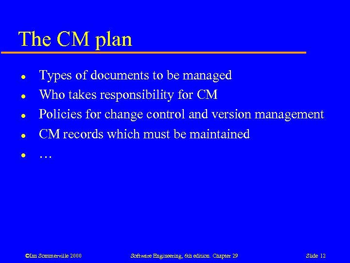 The CM plan l l l Types of documents to be managed Who takes