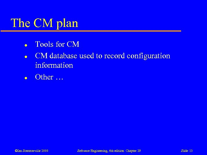 The CM plan l l l Tools for CM CM database used to record