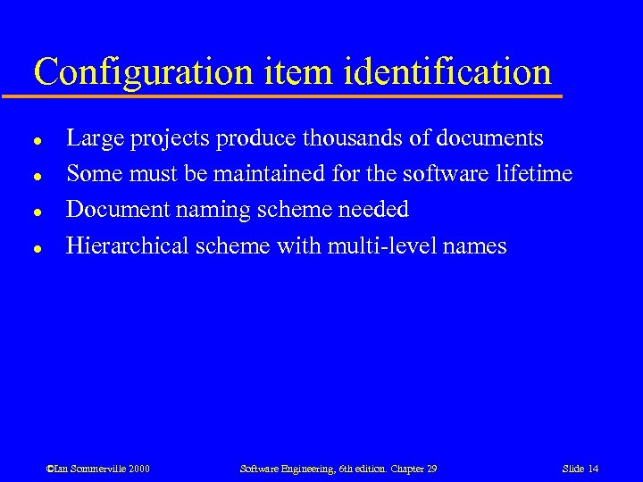 Configuration item identification l l Large projects produce thousands of documents Some must be