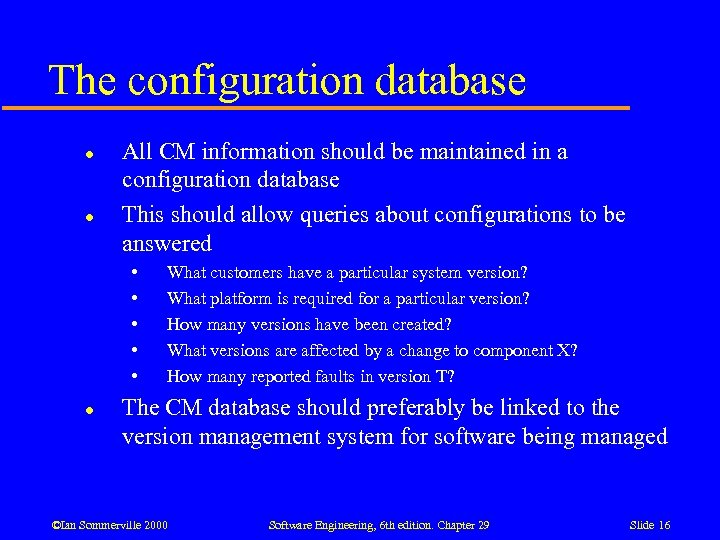 The configuration database l l All CM information should be maintained in a configuration