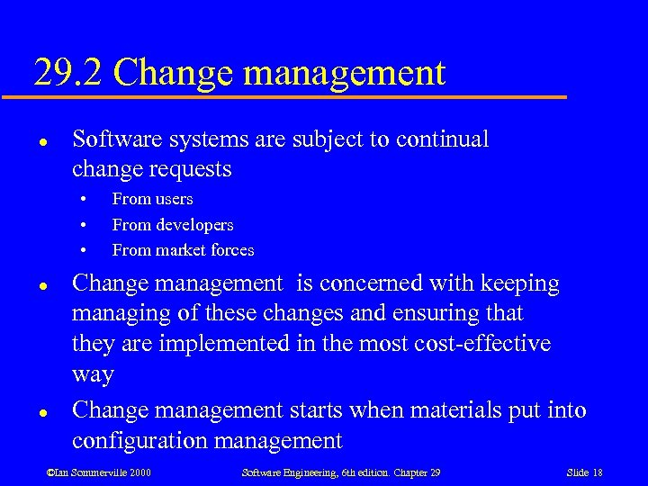 29. 2 Change management l Software systems are subject to continual change requests •