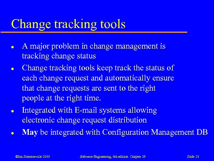 Change tracking tools l l A major problem in change management is tracking change