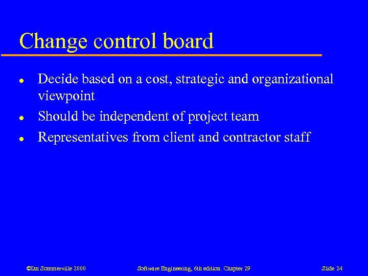 Change control board l l l Decide based on a cost, strategic and organizational