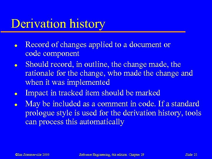 Derivation history l l Record of changes applied to a document or code component
