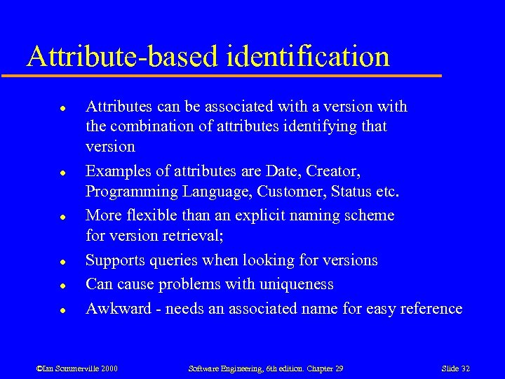 Attribute-based identification l l l Attributes can be associated with a version with the