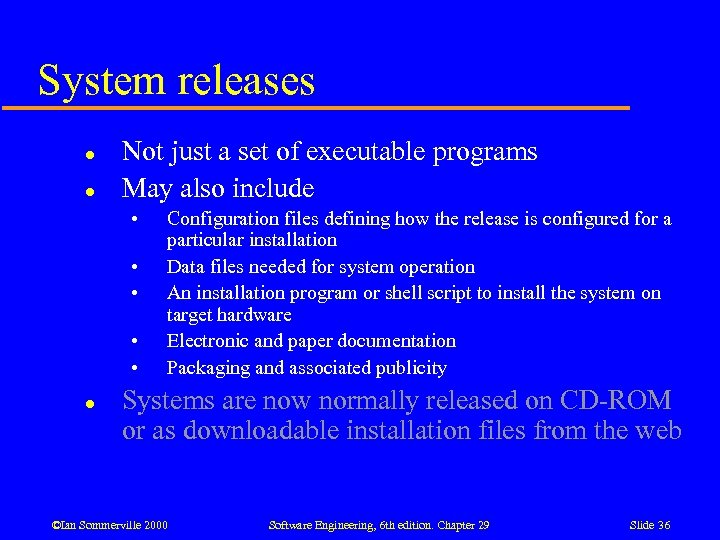 System releases l l Not just a set of executable programs May also include