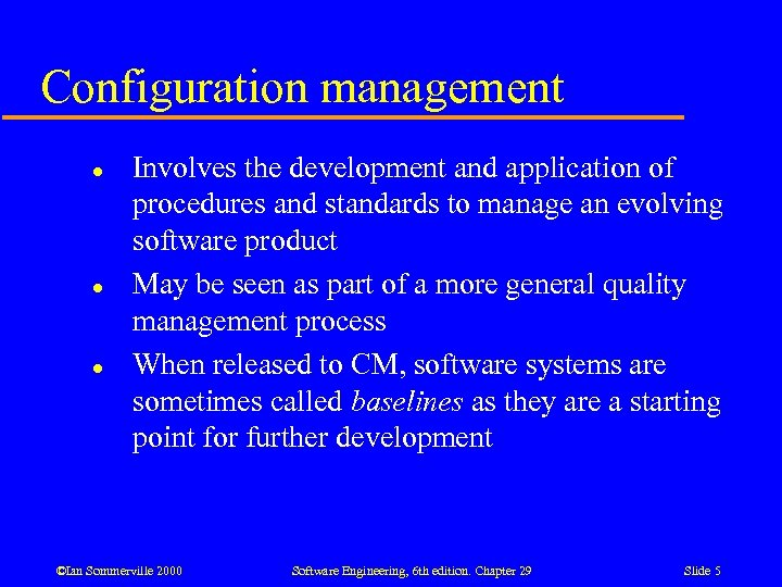 Configuration management l l l Involves the development and application of procedures and standards