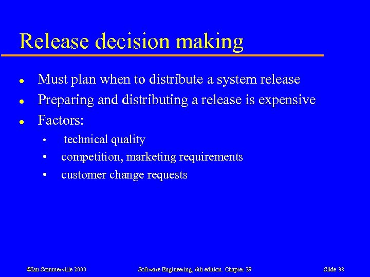 Release decision making l l l Must plan when to distribute a system release