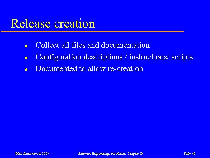 Release creation l l l Collect all files and documentation Configuration descriptions / instructions/