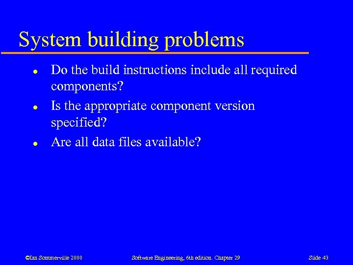 System building problems l l l Do the build instructions include all required components?