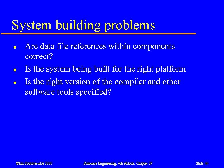 System building problems l l l Are data file references within components correct? Is