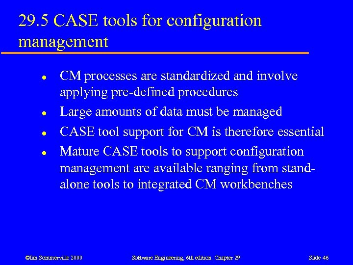 29. 5 CASE tools for configuration management l l CM processes are standardized and