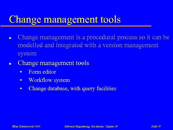 Change management tools l l Change management is a procedural process so it can