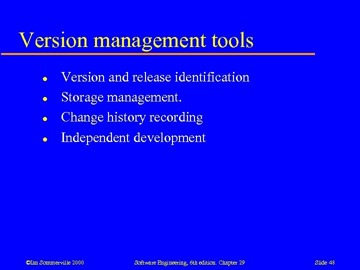 Version management tools l l Version and release identification Storage management. Change history recording