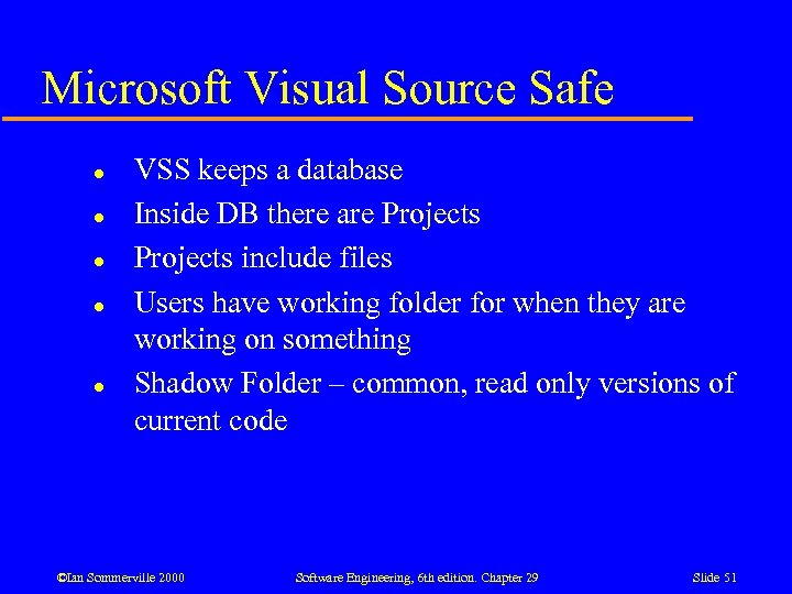 Microsoft Visual Source Safe l l l VSS keeps a database Inside DB there