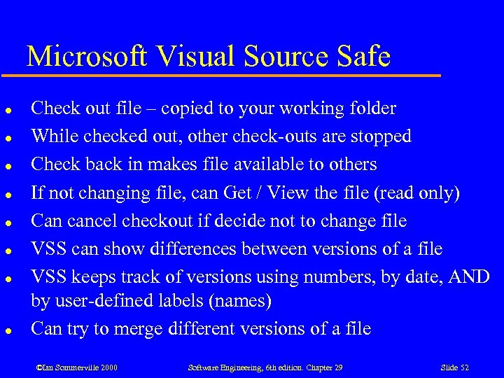 Microsoft Visual Source Safe l l l l Check out file – copied to