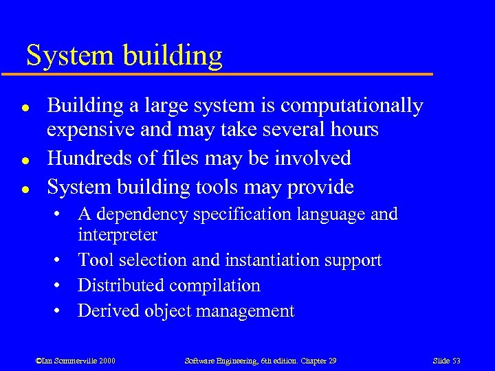 System building l l l Building a large system is computationally expensive and may