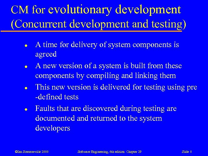 CM for evolutionary development (Concurrent development and testing) l l A time for delivery
