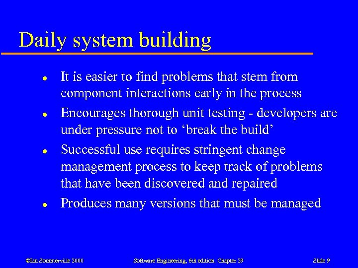 Daily system building l l It is easier to find problems that stem from