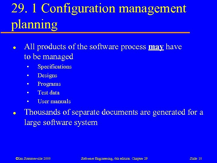 29. 1 Configuration management planning l All products of the software process may have