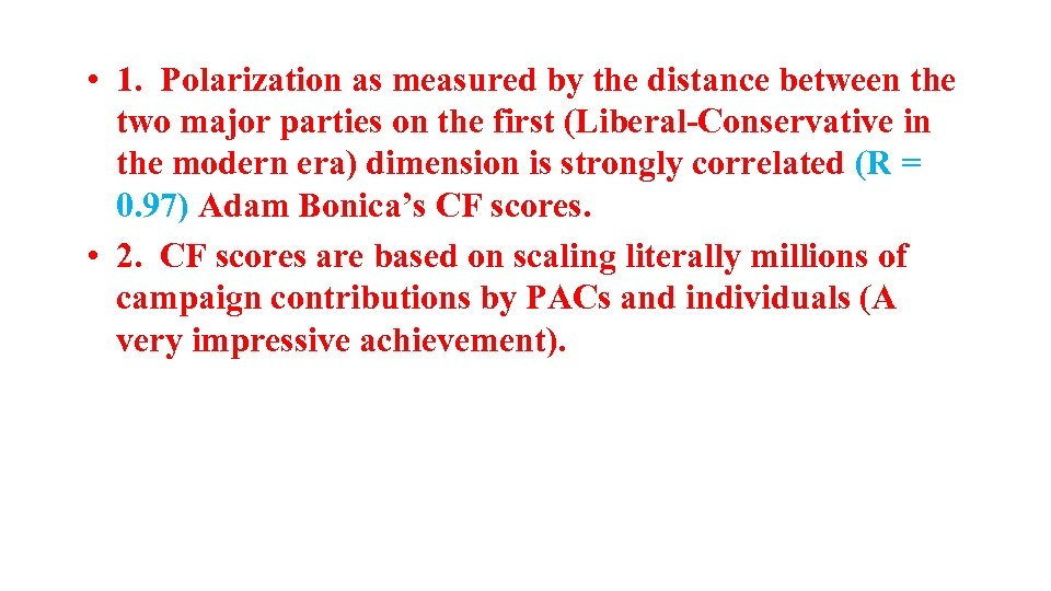 • 1. Polarization as measured by the distance between the two major parties