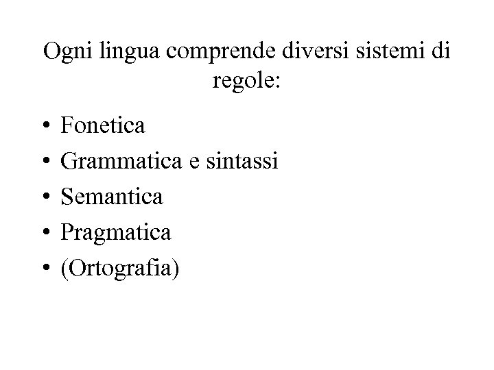 Ogni lingua comprende diversi sistemi di regole: • • • Fonetica Grammatica e sintassi