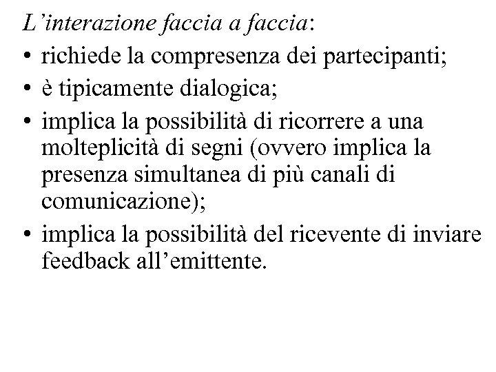 L'interazione faccia a faccia: • richiede la compresenza dei partecipanti; • è tipicamente dialogica;
