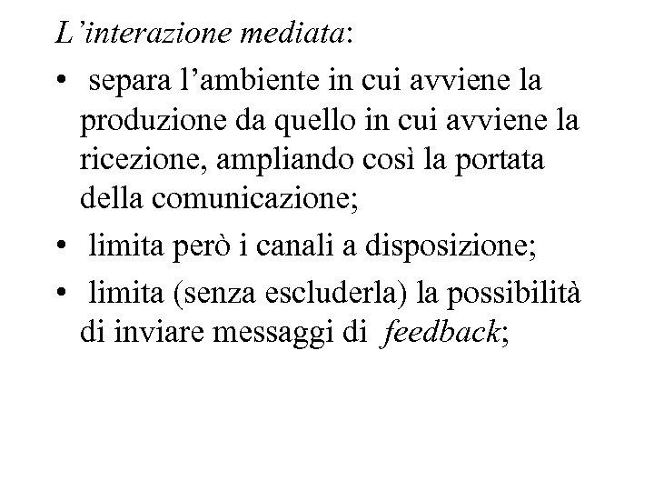 L'interazione mediata: • separa l'ambiente in cui avviene la produzione da quello in cui