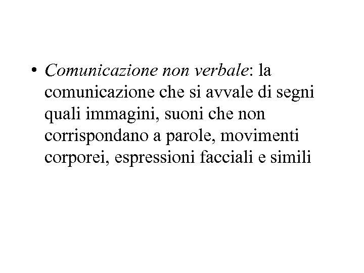 • Comunicazione non verbale: la comunicazione che si avvale di segni quali immagini,