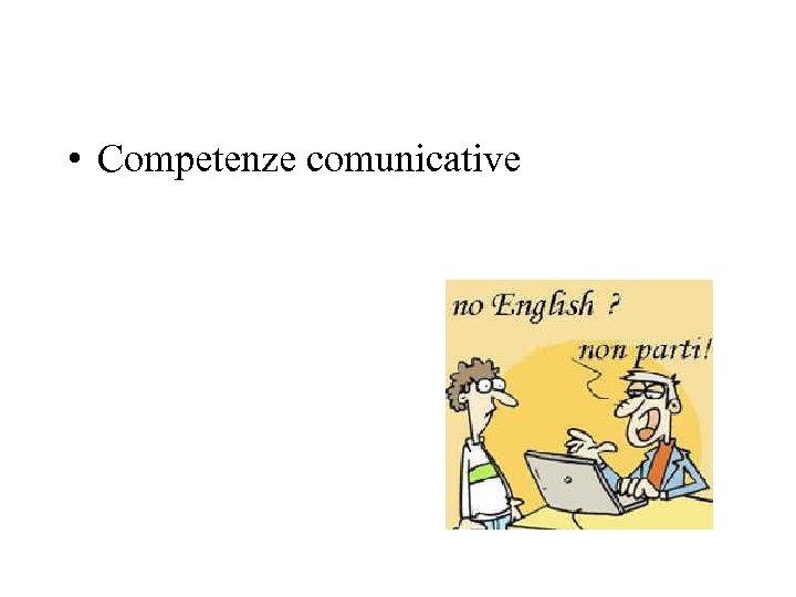 • Competenze comunicative
