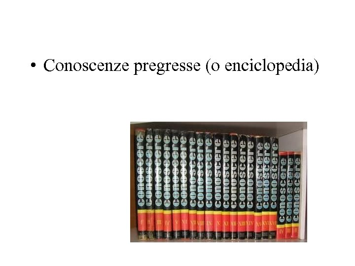 • Conoscenze pregresse (o enciclopedia)