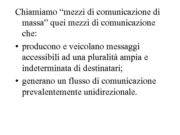 """Chiamiamo """"mezzi di comunicazione di massa"""" quei mezzi di comunicazione che: • producono e"""