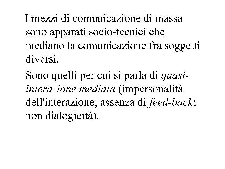 I mezzi di comunicazione di massa sono apparati socio-tecnici che mediano la comunicazione