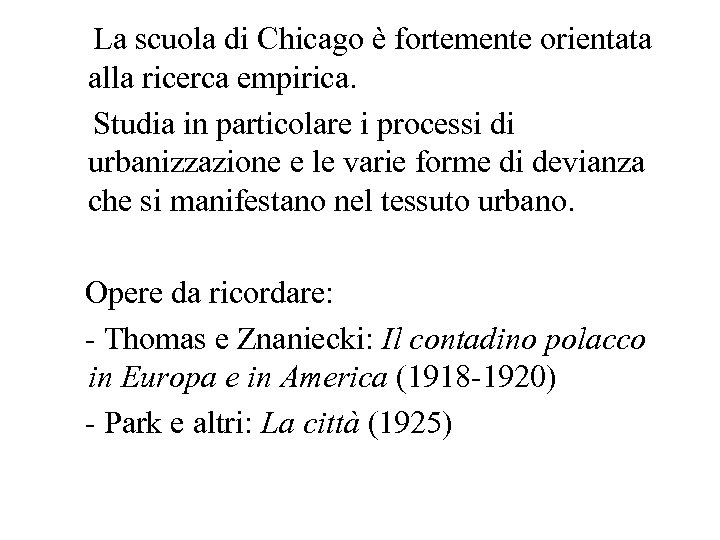 La scuola di Chicago è fortemente orientata alla ricerca empirica. Studia in particolare